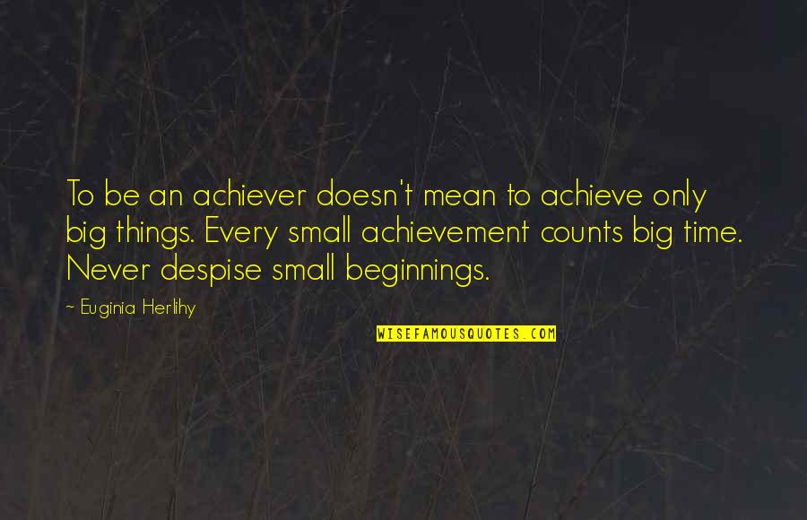 Every Inch Counts Quotes By Euginia Herlihy: To be an achiever doesn't mean to achieve