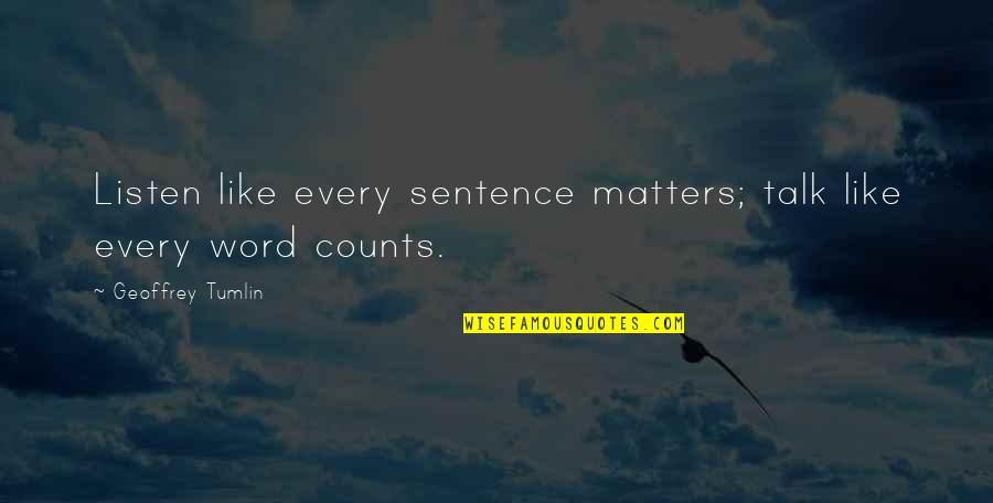 Every Inch Counts Quotes By Geoffrey Tumlin: Listen like every sentence matters; talk like every