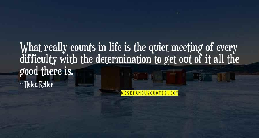 Every Inch Counts Quotes By Helen Keller: What really counts in life is the quiet