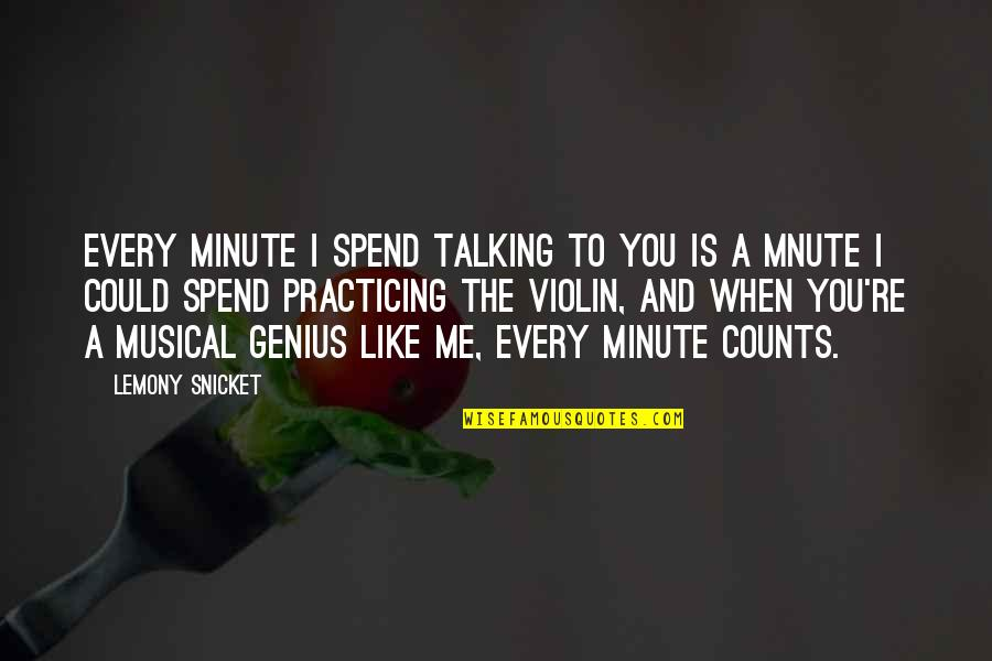Every Inch Counts Quotes By Lemony Snicket: Every minute i spend talking to you is