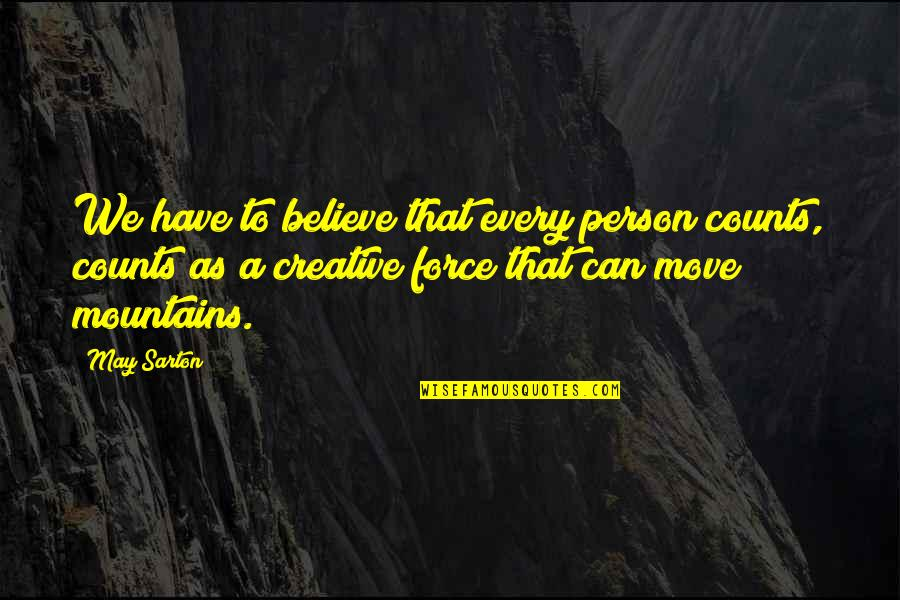 Every Inch Counts Quotes By May Sarton: We have to believe that every person counts,