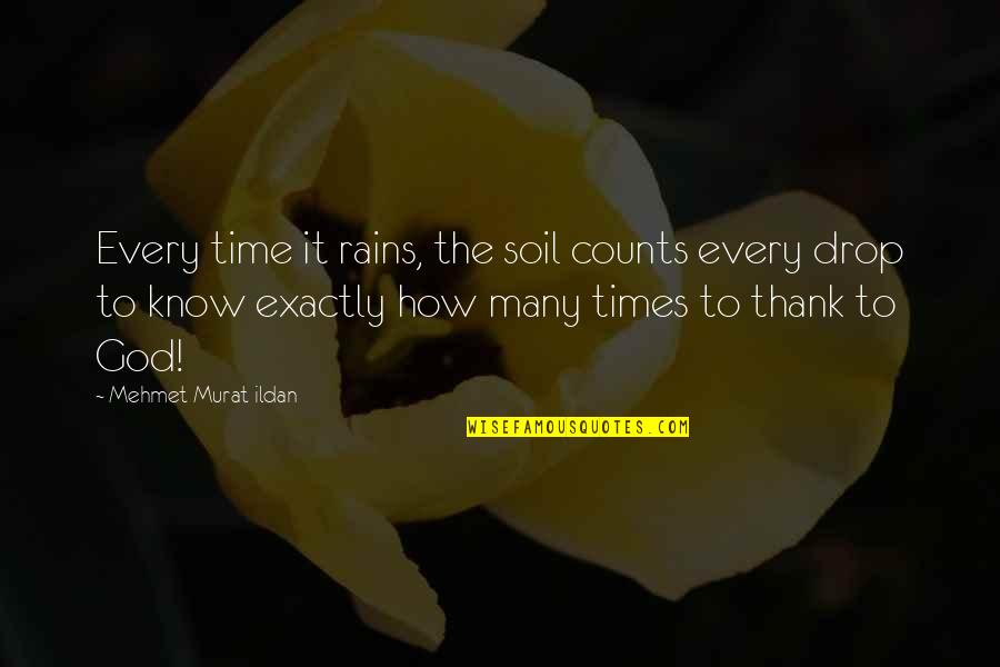 Every Inch Counts Quotes By Mehmet Murat Ildan: Every time it rains, the soil counts every