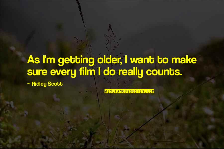 Every Inch Counts Quotes By Ridley Scott: As I'm getting older, I want to make