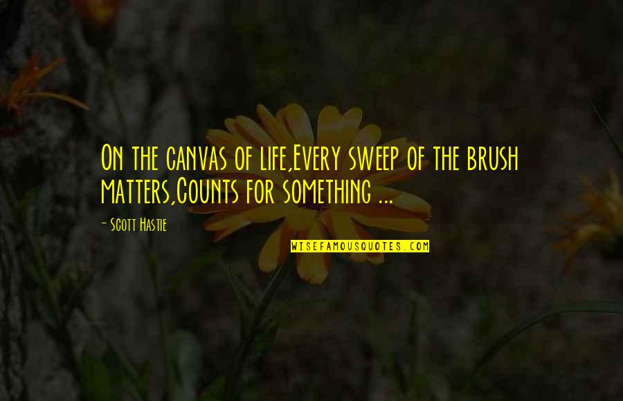 Every Inch Counts Quotes By Scott Hastie: On the canvas of life,Every sweep of the