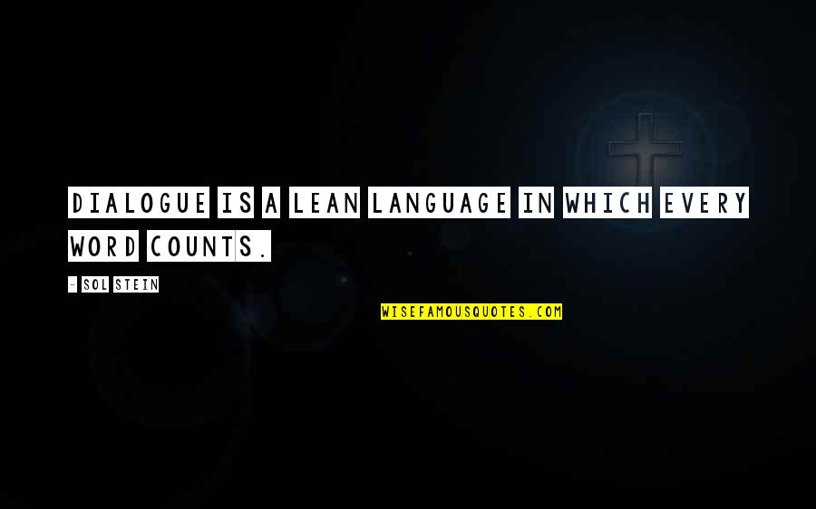 Every Inch Counts Quotes By Sol Stein: Dialogue is a lean language in which every