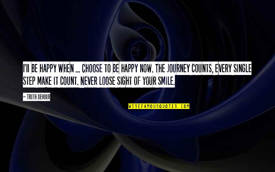 Every Inch Counts Quotes By Truth Devour: I'II be happy when ... Choose to be