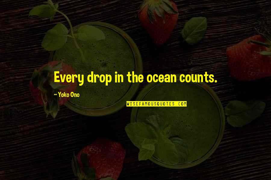 Every Inch Counts Quotes By Yoko Ono: Every drop in the ocean counts.