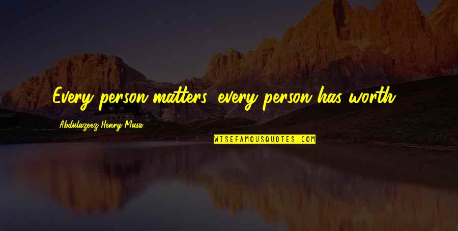 "Every Person Matters Quotes By Abdulazeez Henry Musa: Every person matters, every person has worth""."