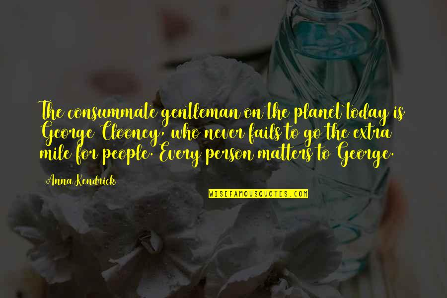 Every Person Matters Quotes By Anna Kendrick: The consummate gentleman on the planet today is