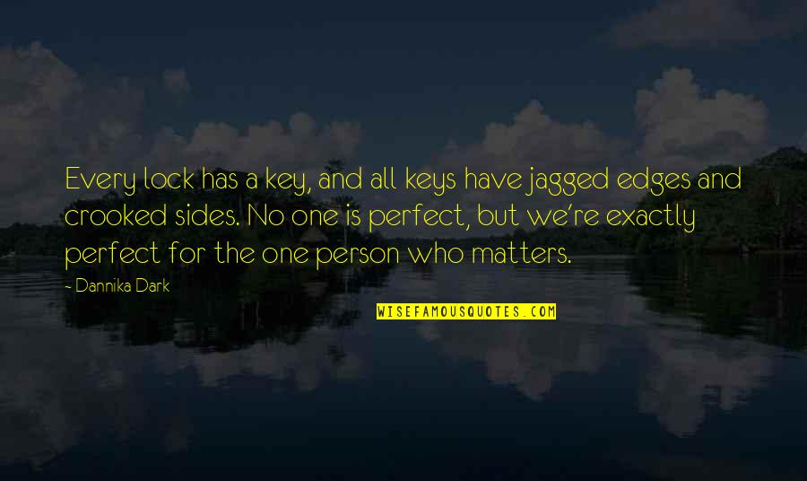 Every Person Matters Quotes By Dannika Dark: Every lock has a key, and all keys