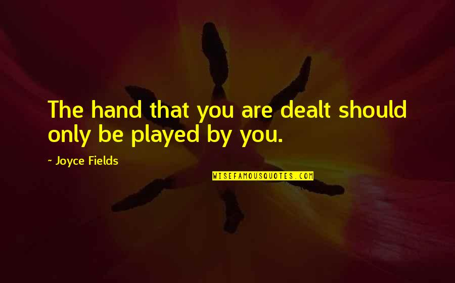 Every Person Matters Quotes By Joyce Fields: The hand that you are dealt should only