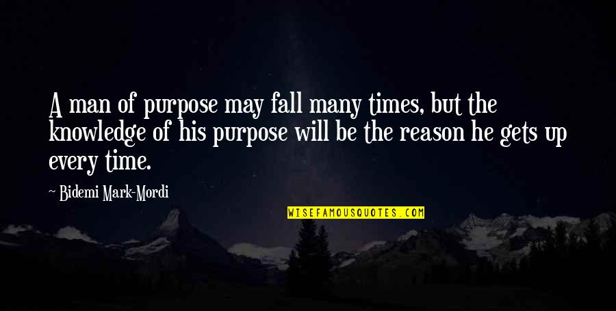Every Time I Fall Quotes By Bidemi Mark-Mordi: A man of purpose may fall many times,