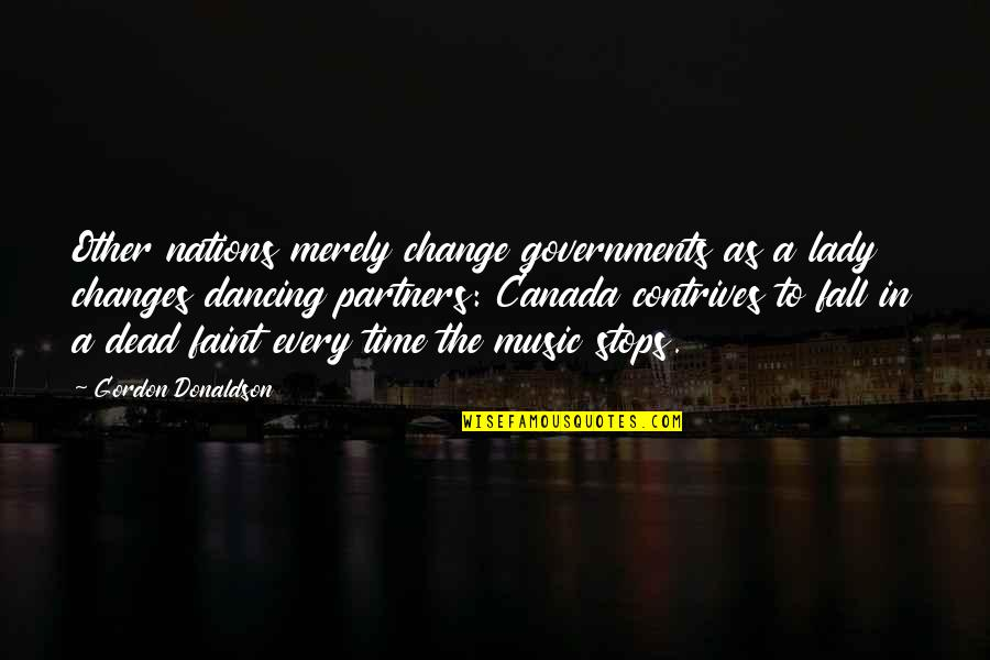 Every Time I Fall Quotes By Gordon Donaldson: Other nations merely change governments as a lady