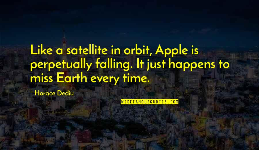Every Time I Fall Quotes By Horace Dediu: Like a satellite in orbit, Apple is perpetually