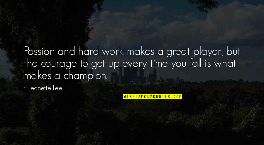 Every Time I Fall Quotes By Jeanette Lee: Passion and hard work makes a great player,