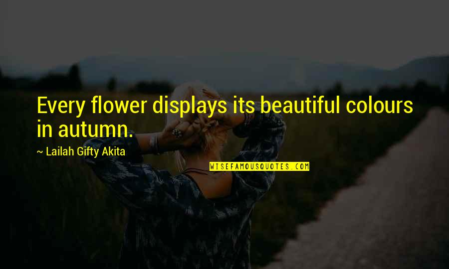 Every Time I Fall Quotes By Lailah Gifty Akita: Every flower displays its beautiful colours in autumn.