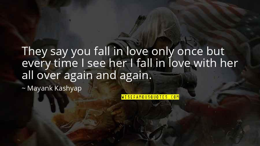 Every Time I Fall Quotes By Mayank Kashyap: They say you fall in love only once