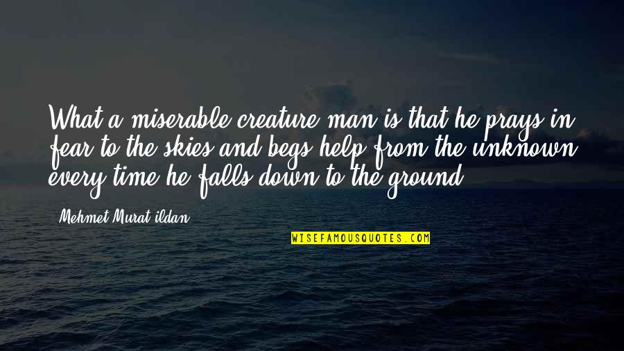 Every Time I Fall Quotes By Mehmet Murat Ildan: What a miserable creature man is that he