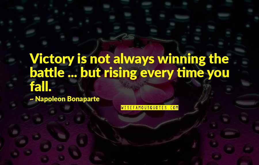 Every Time I Fall Quotes By Napoleon Bonaparte: Victory is not always winning the battle ...