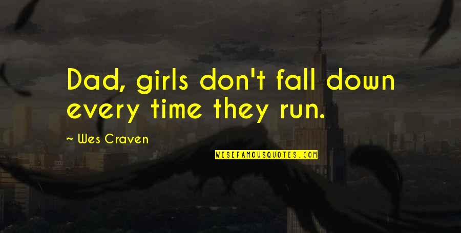 Every Time I Fall Quotes By Wes Craven: Dad, girls don't fall down every time they