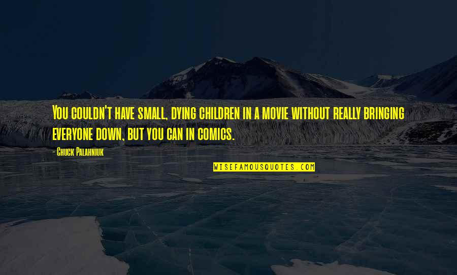 Everyone Dying Quotes By Chuck Palahniuk: You couldn't have small, dying children in a