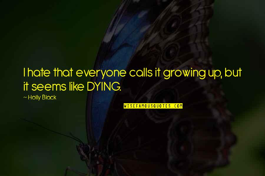Everyone Dying Quotes By Holly Black: I hate that everyone calls it growing up,
