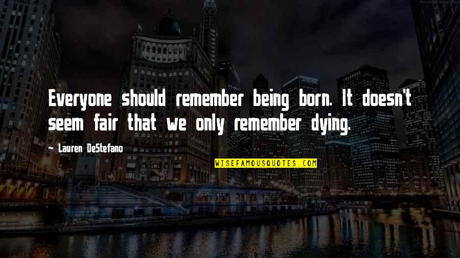 Everyone Dying Quotes By Lauren DeStefano: Everyone should remember being born. It doesn't seem