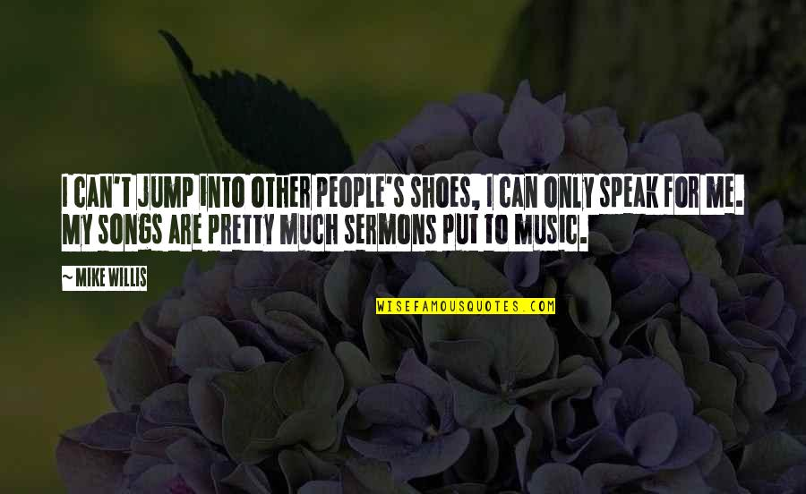 Everyone Dying Quotes By Mike Willis: I can't jump into other people's shoes, I