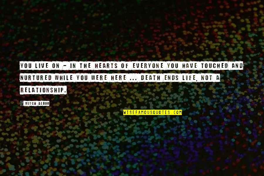 Everyone Dying Quotes By Mitch Albom: You live on - in the hearts of