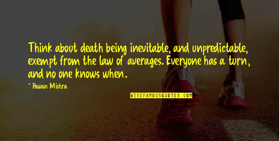 Everyone Dying Quotes By Pawan Mishra: Think about death being inevitable, and unpredictable, exempt