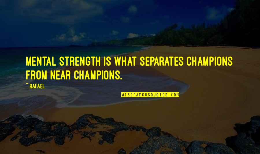 Everyone Dying Quotes By Rafael: Mental strength is what separates champions from near