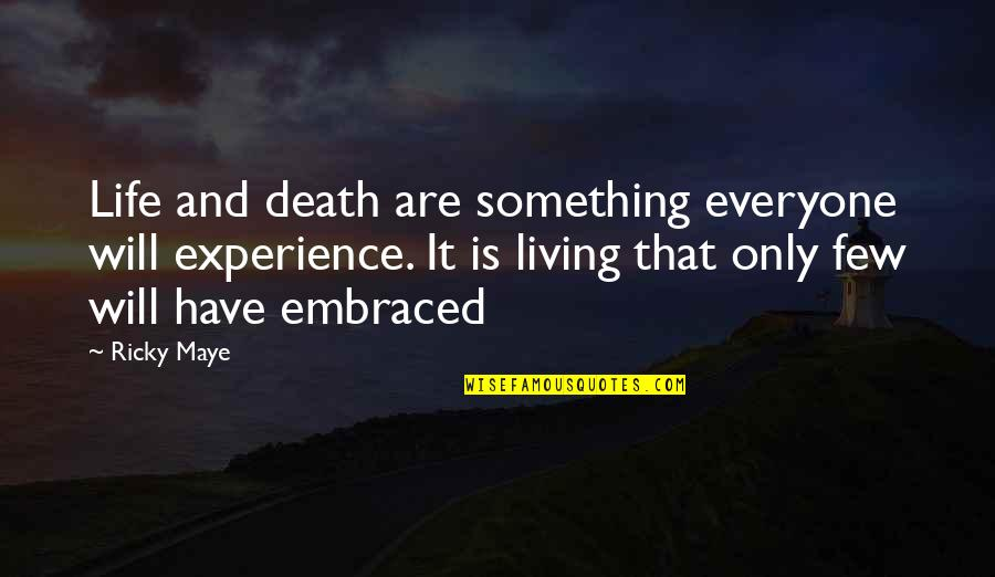 Everyone Dying Quotes By Ricky Maye: Life and death are something everyone will experience.