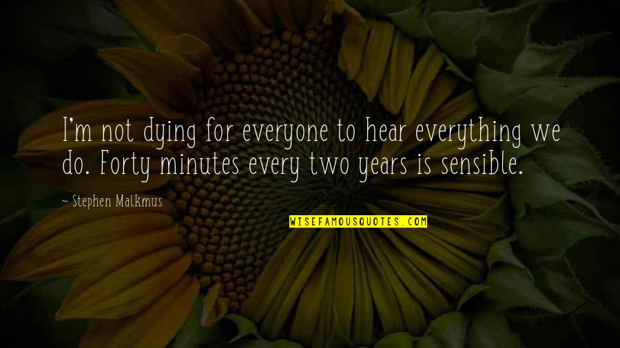 Everyone Dying Quotes By Stephen Malkmus: I'm not dying for everyone to hear everything