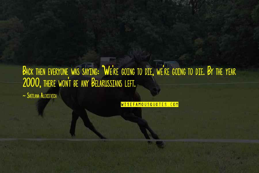 """Everyone Dying Quotes By Svetlana Alexievich: Back then everyone was saying: """"We're going to"""