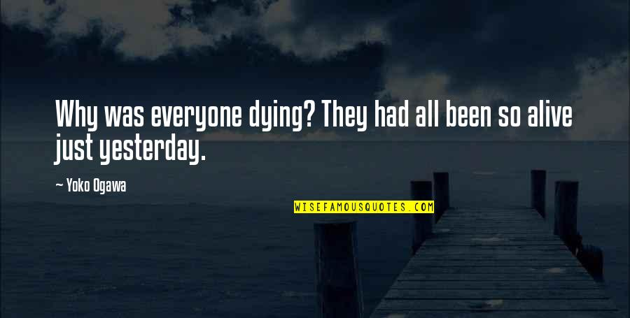 Everyone Dying Quotes By Yoko Ogawa: Why was everyone dying? They had all been