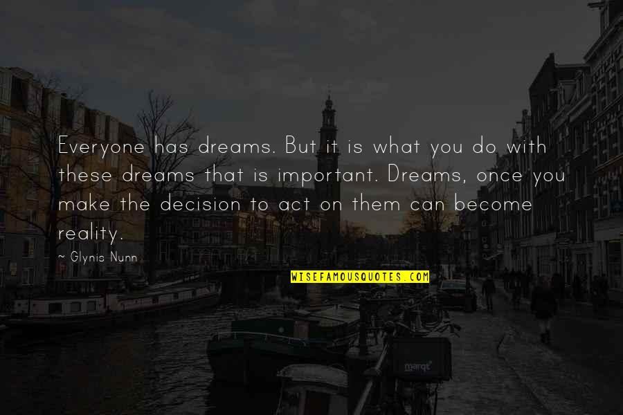 Everyone Has Dreams Quotes By Glynis Nunn: Everyone has dreams. But it is what you