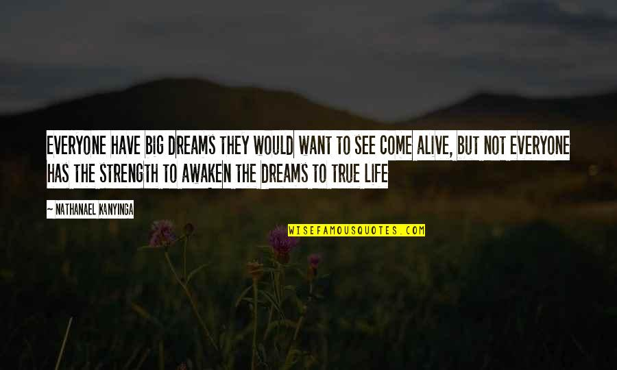 Everyone Has Dreams Quotes By Nathanael Kanyinga: Everyone have big dreams they would want to