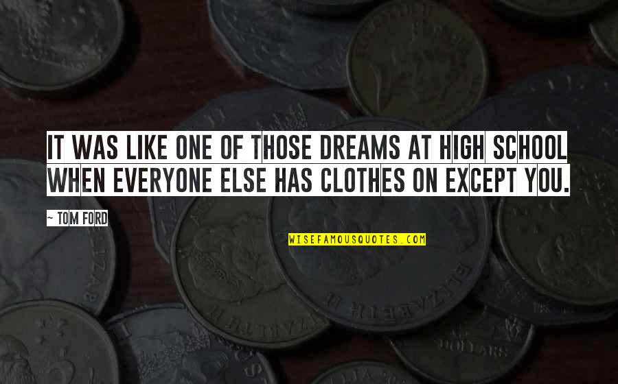Everyone Has Dreams Quotes By Tom Ford: It was like one of those dreams at
