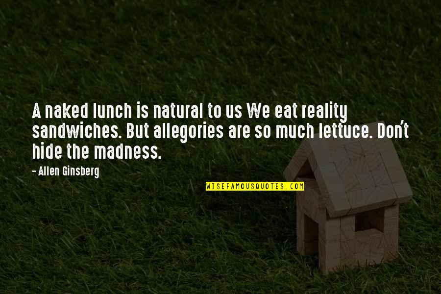 Everyone Isn't Your Friend Quotes By Allen Ginsberg: A naked lunch is natural to us We