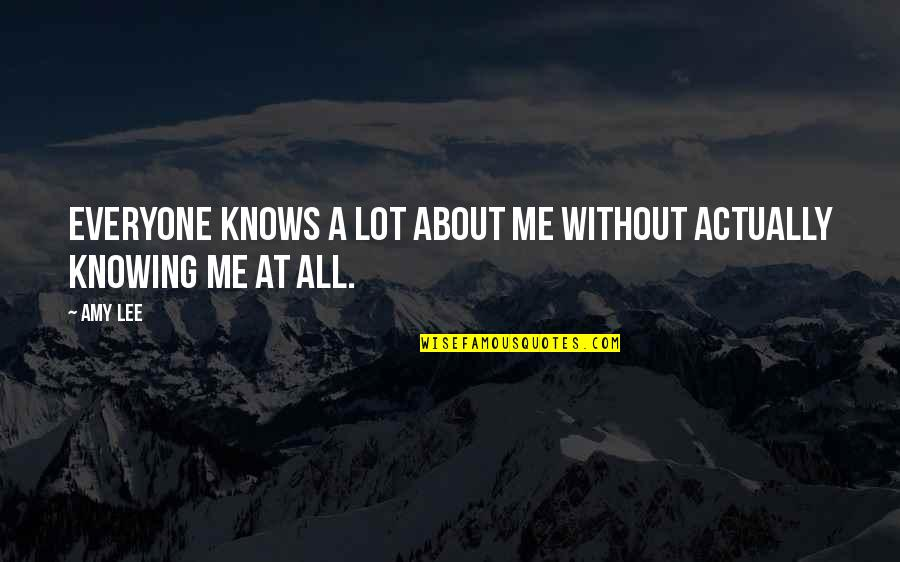 Everyone Isn't Your Friend Quotes By Amy Lee: Everyone knows a lot about me without actually