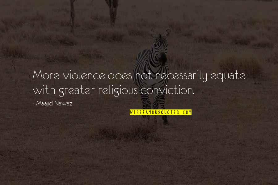 Everyone Isn't Your Friend Quotes By Maajid Nawaz: More violence does not necessarily equate with greater