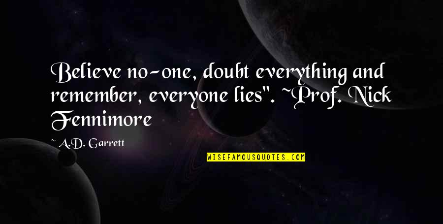 "Everyone Lies Quotes By A.D. Garrett: Believe no-one, doubt everything and remember, everyone lies""."