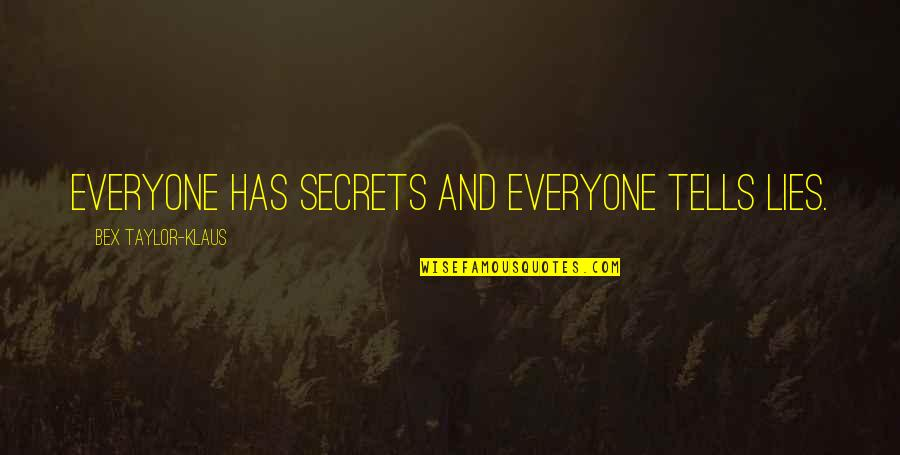 Everyone Lies Quotes By Bex Taylor-Klaus: Everyone has secrets and everyone tells lies.