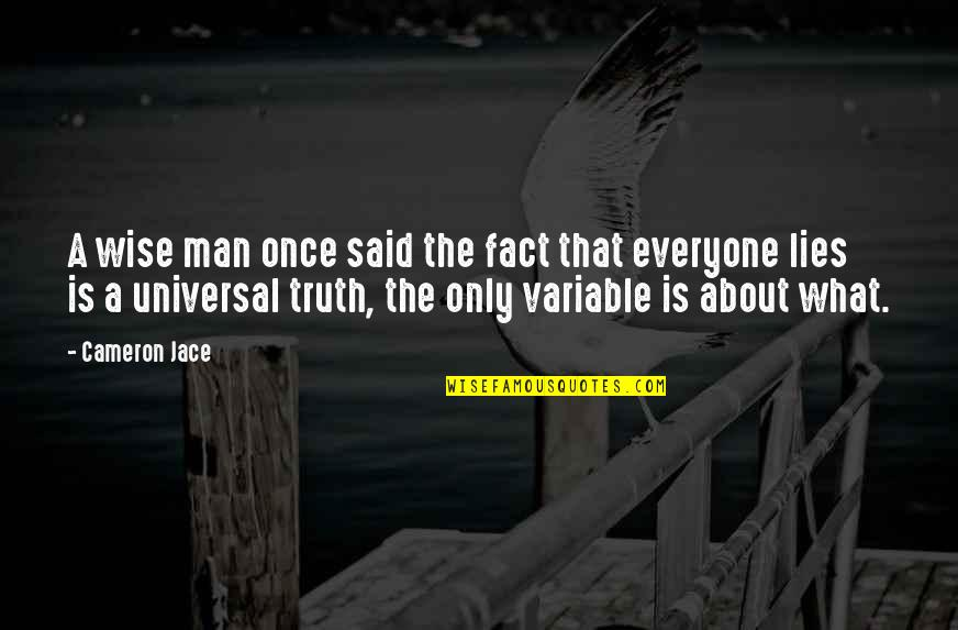 Everyone Lies Quotes By Cameron Jace: A wise man once said the fact that
