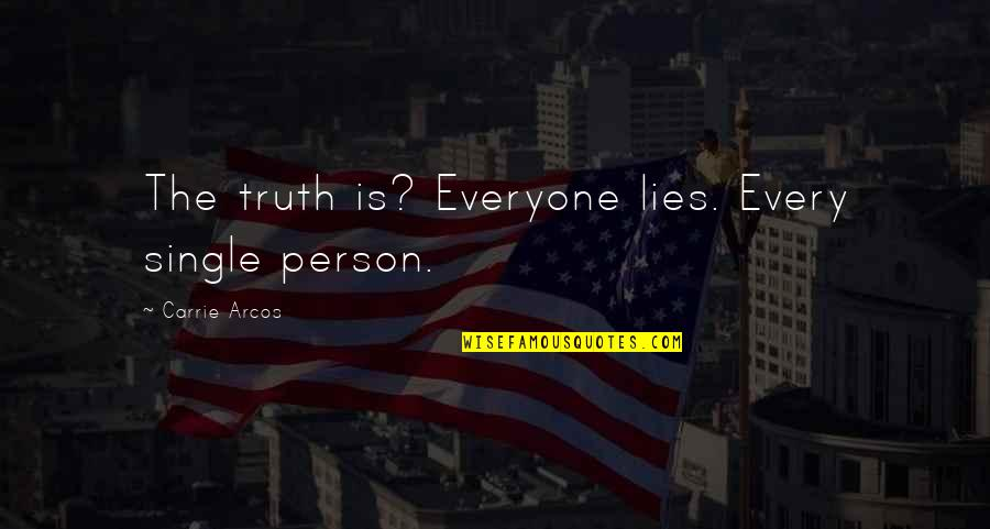Everyone Lies Quotes By Carrie Arcos: The truth is? Everyone lies. Every single person.