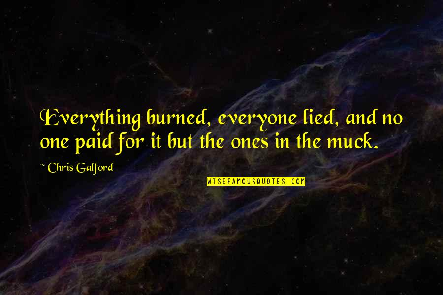 Everyone Lies Quotes By Chris Galford: Everything burned, everyone lied, and no one paid