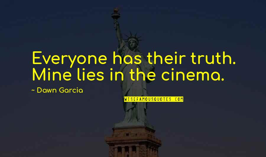 Everyone Lies Quotes By Dawn Garcia: Everyone has their truth. Mine lies in the