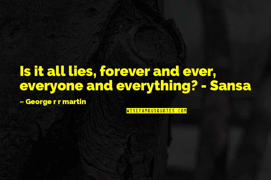 Everyone Lies Quotes By George R R Martin: Is it all lies, forever and ever, everyone