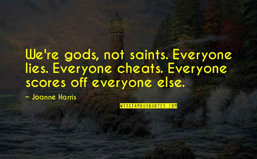 Everyone Lies Quotes By Joanne Harris: We're gods, not saints. Everyone lies. Everyone cheats.