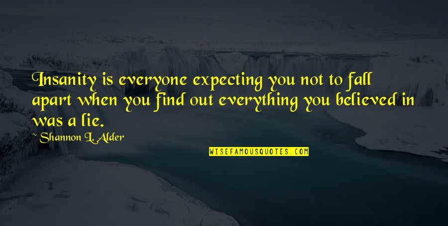 Everyone Lies Quotes By Shannon L. Alder: Insanity is everyone expecting you not to fall